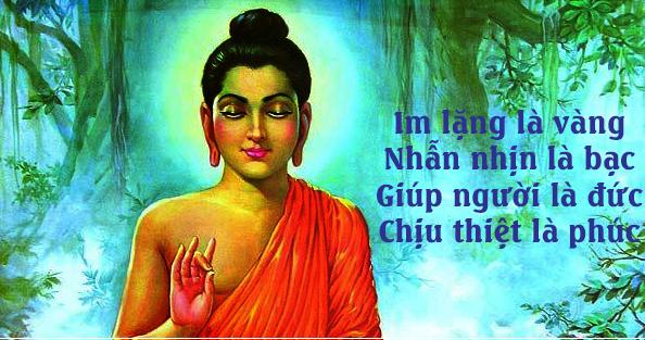 Phật dạy im lặng là VÀNG, nhẫn nhịn là BẠC, giúp người là ĐỨC, chịu thiệt là PHÚC
